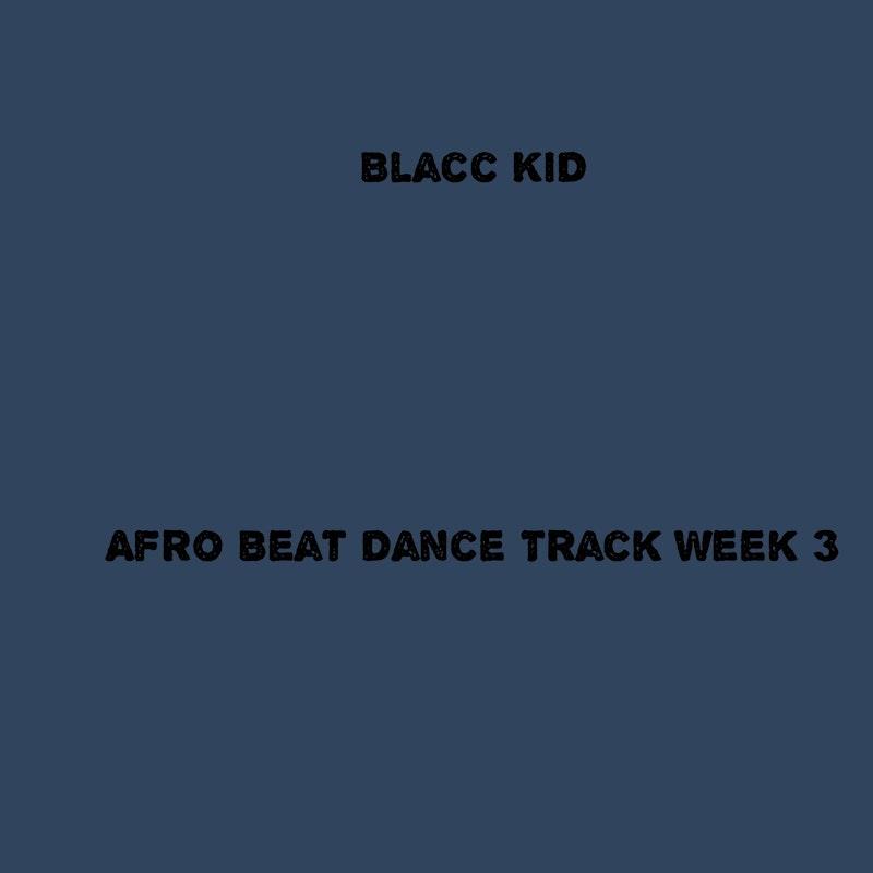 Afro Beat Dance Track Week 3 by Blacc Kid - DistroKid