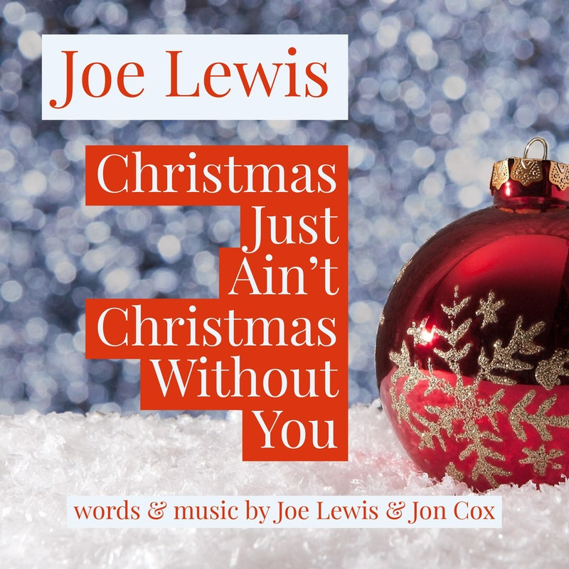 Christmas Without You.Christmas Just Ain T Christmas Without You By Joe Lewis